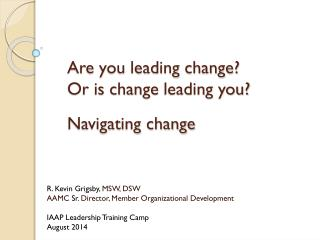 Are you leading change? Or is change leading you? Navigating change