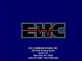 EHC COMMUNICATIONS, INC. 254 Park Avenue South Suite 11D New York, NY 10010 203 321-0090   561 948-6329