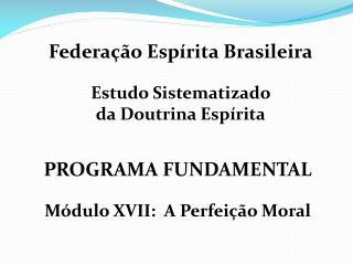 PROGRAMA FUNDAMENTAL  M dulo XVII:  A Perfei  o Moral