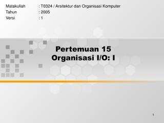 Pertemuan 15 Organisasi I/O: I