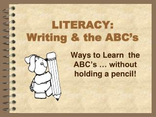 LITERACY:  Writing & the ABC's