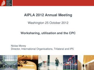 AIPLA 2012 Annual Meeting Washington 25 October 2012 Worksharing, utilisation and the CPC