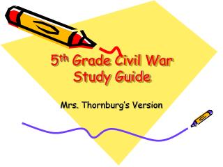5 th  Grade Civil War Study Guide