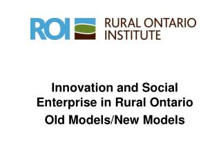 Innovation and Social Enterprise in Rural Ontario Old Models/New Models