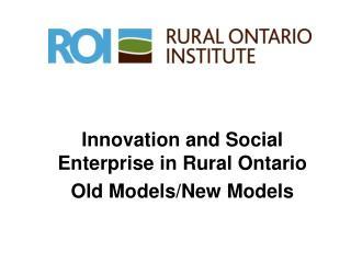 Innovation and Social Enterprise in Rural Ontario Old Models/New Models