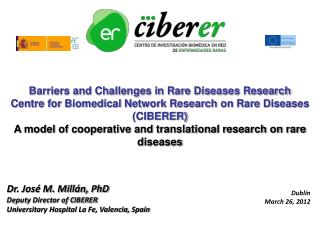 Dr. José M. Millán, PhD Deputy Director of CIBERER Universitary Hospital La Fe, Valencia, Spain