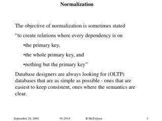 The objective of normalization is sometimes stated