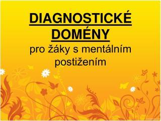 DIAGNOSTICKÉ DOMÉNY pro žáky s mentálním postižením