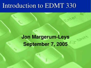 Introduction to EDMT 330