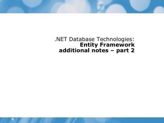 .NET Database Technologies:  Entity Framework additional notes – part 2