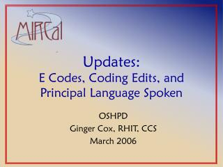 Updates:  E Codes, Coding Edits, and  Principal Language Spoken
