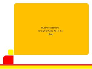 Business Review  Financial Year 2013-14  Hisar