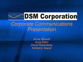 Corporate Communications Presentation Annie Blewett Ansa Edim David Rosenberg Kimberly Seese