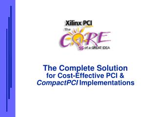 The Complete Solution for Cost-Effective PCI &  CompactPCI  Implementations
