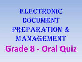Electronic Document Preparation & Management Grade 8 - Oral Quiz