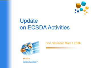 Update  on ECSDA Activities