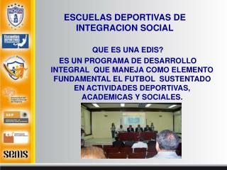 ESCUELAS DEPORTIVAS DE  INTEGRACION SOCIAL