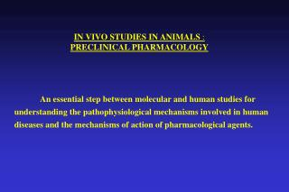 IN VIVO STUDIES IN ANIMALS  : PRECLINICAL PHARMACOLOGY