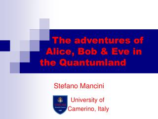 The adventures of   Alice, Bob & Eve in  the Quantumland