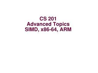 CS 201 Advanced Topics SIMD, x86-64, ARM