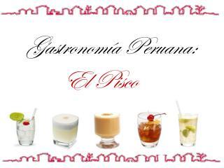 Gastronomía Peruana:            El Pisco