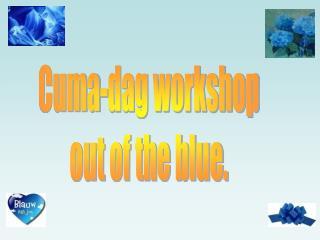 Cuma-dag workshop out of the blue.