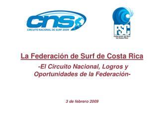 La Federaci n de Surf de Costa Rica  -El Circuito Nacional, Logros y Oportunidades de la Federaci n-    3 de febrero 200