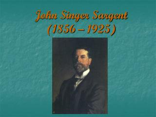 John Singer Sargent  (1856 – 1925)