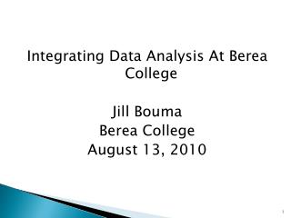 Integrating Data Analysis At Berea College Jill Bouma Berea College August 13, 2010