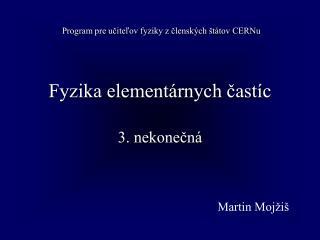 Fyzika elementárnych častíc 3. nekonečná