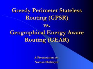 Greedy Perimeter Stateless Routing (GPSR) vs. Geographical Energy Aware Routing (GEAR)