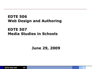 EDTE 506 Web Design and Authoring EDTE 507 Media Studies in Schools