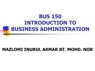 BUS 150 INTRODUCTION TO  BUSINESS ADMINISTRATION