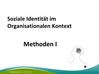 Soziale Identität im Organisationalen Kontext  Methoden I