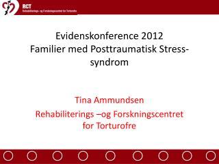 Evidenskonference 2012 Familier med Posttraumatisk Stress-syndrom