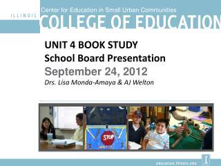 UNIT 4 BOOK STUDY School Board Presentation September 24, 2012 Drs. Lisa Monda-Amaya & AJ Welton