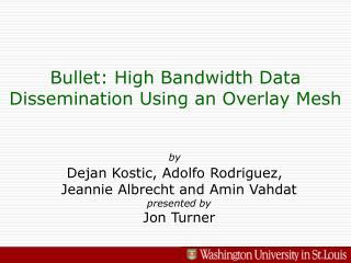 Bullet: High Bandwidth Data Dissemination Using an Overlay Mesh