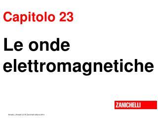 Capitolo 23 Le onde elettromagnetiche