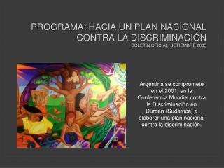 PROGRAMA: HACIA UN PLAN NACIONAL CONTRA LA DISCRIMINACI N bolet n oficial, setiembre 2005