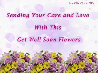 Order Get Well Flowers For Your Dear One To Wish Get Well So