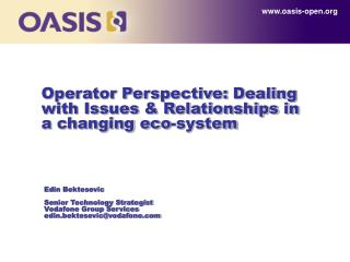 Operator Perspective: Dealing with Issues & Relationships in a changing eco-system