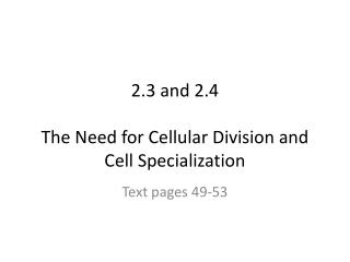 2.3 and 2.4 The Need for Cellular Division and Cell Specialization