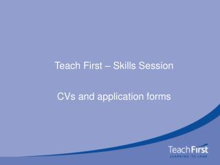 Teach First – Skills Session  CVs and application forms