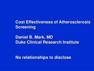 Cost Effectiveness of Atherosclerosis Screening Daniel B. Mark, MD