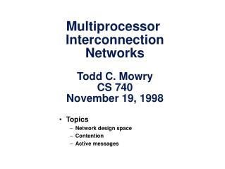 Multiprocessor  Interconnection Networks Todd C. Mowry CS 740 November 19, 1998