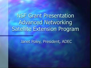 NSF Grant Presentation  Advanced Networking Satellite Extension Program