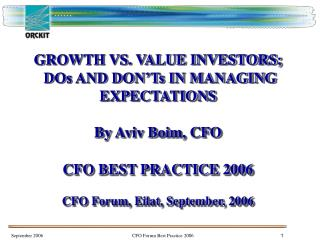 GROWTH VS. VALUE INVESTORS;   DOs AND DON�Ts IN MANAGING EXPECTATIONS By Aviv Boim, CFO