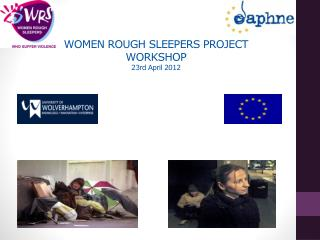 WOMEN ROUGH SLEEPERS PROJECT WORKSHOP 23rd April 2012
