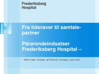Fra tidsrøver til samtale-partner Pårørendeindsatser Frederiksberg Hospital –