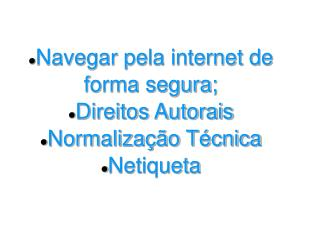 Navegar pela internet de forma segura; Direitos Autorais Normalização Técnica Netiqueta